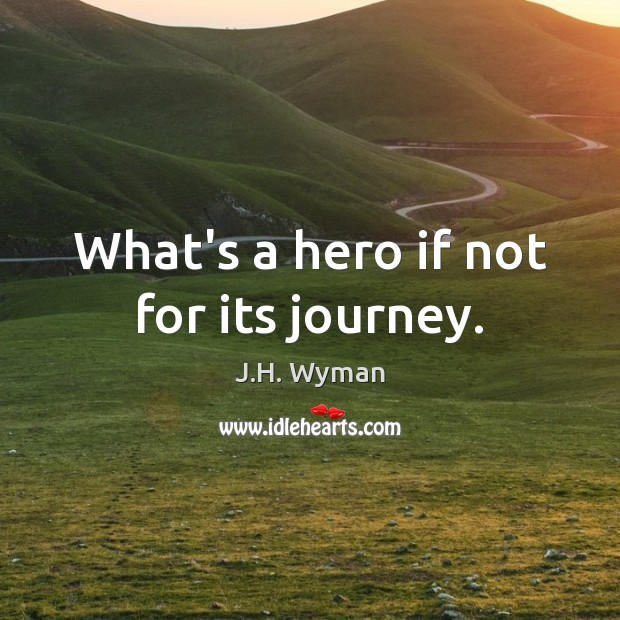 What's a hero if not for its journey. Image