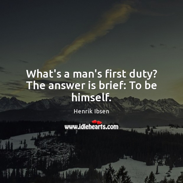 What's a man's first duty? The answer is brief: To be himself. Image