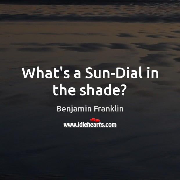 Image, What's a Sun-Dial in the shade?