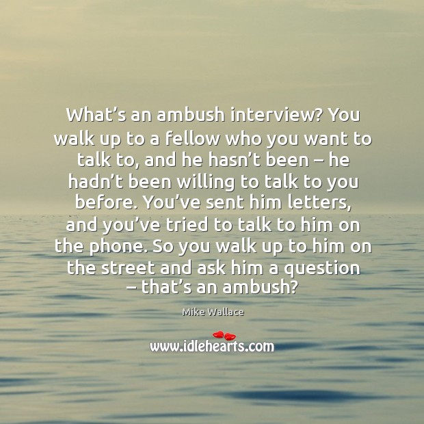 Image, What's an ambush interview? you walk up to a fellow who you want to talk to