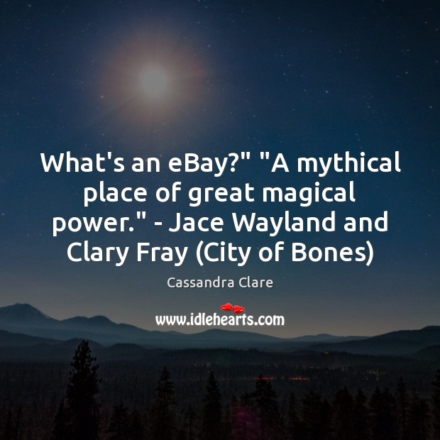 "Image, What's an eBay?"" ""A mythical place of great magical power."" – Jace"