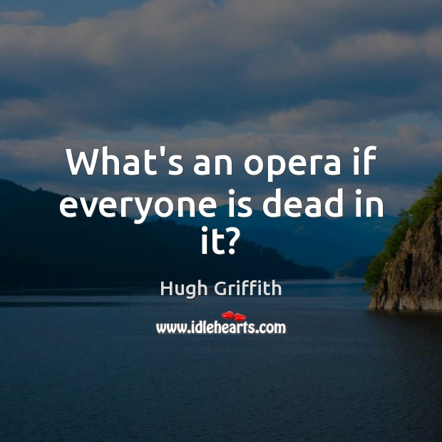 What's an opera if everyone is dead in it? Image
