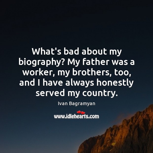 What's bad about my biography? My father was a worker, my brothers, Ivan Bagramyan Picture Quote