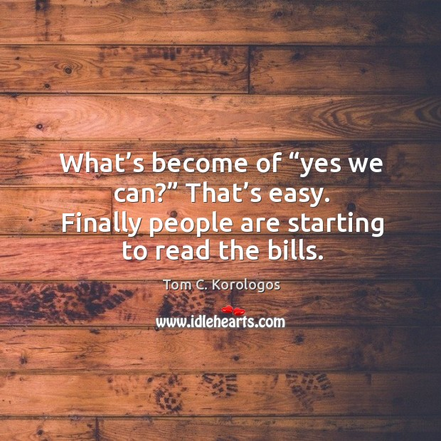 """What's become of """"yes we can?"""" that's easy. Finally people are starting to read the bills. Image"""