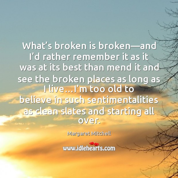 What's broken is broken—and I'd rather remember it as Margaret Mitchell Picture Quote