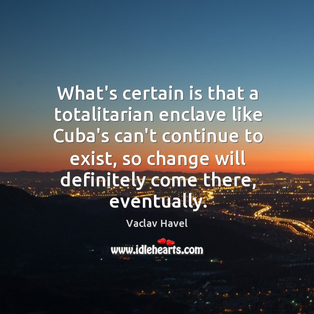 What's certain is that a totalitarian enclave like Cuba's can't continue to Image