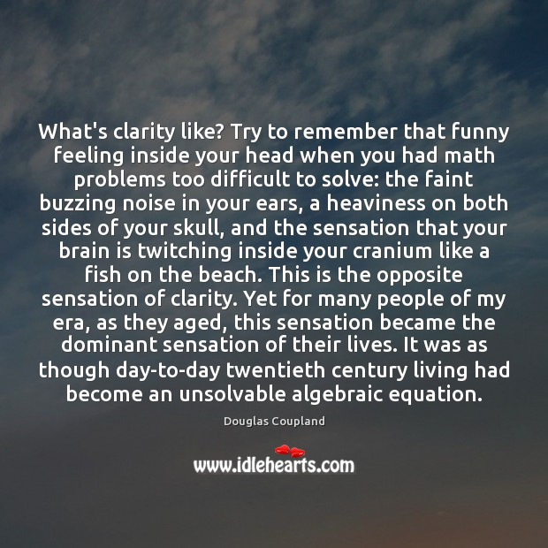 Image about What's clarity like? Try to remember that funny feeling inside your head