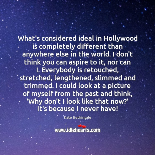 What's considered ideal in Hollywood is completely different than anywhere else in Kate Beckinsale Picture Quote