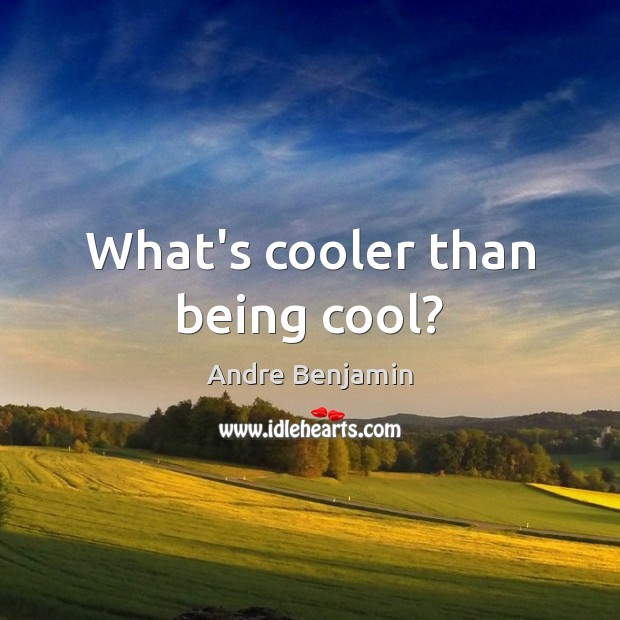 Image, What's cooler than being cool?
