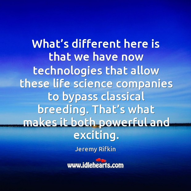 What's different here is that we have now technologies that allow these life science Image
