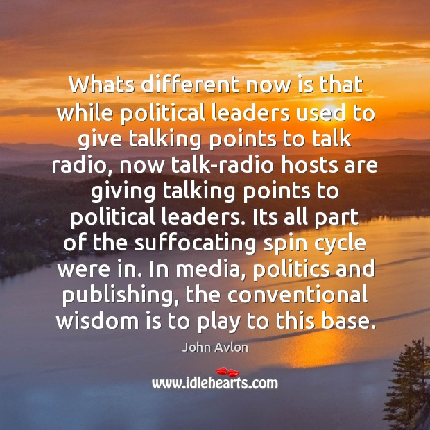 Whats different now is that while political leaders used to give talking John Avlon Picture Quote