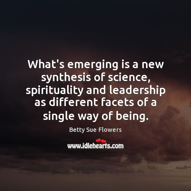 Image, What's emerging is a new synthesis of science, spirituality and leadership as