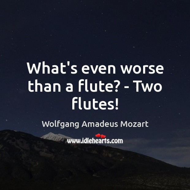 Image, What's even worse than a flute? – Two flutes!