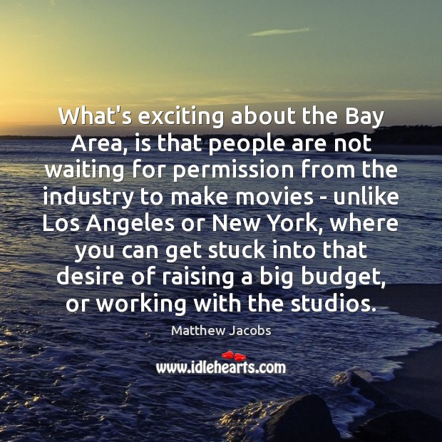 What's exciting about the Bay Area, is that people are not waiting Movies Quotes Image