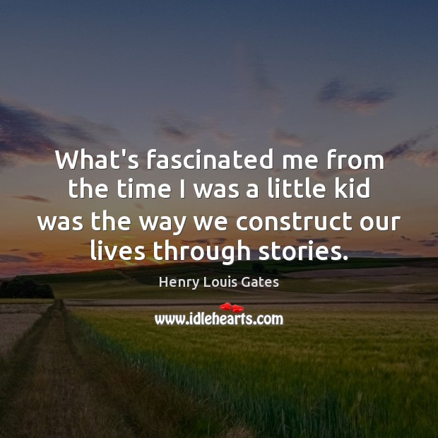What's fascinated me from the time I was a little kid was Henry Louis Gates Picture Quote