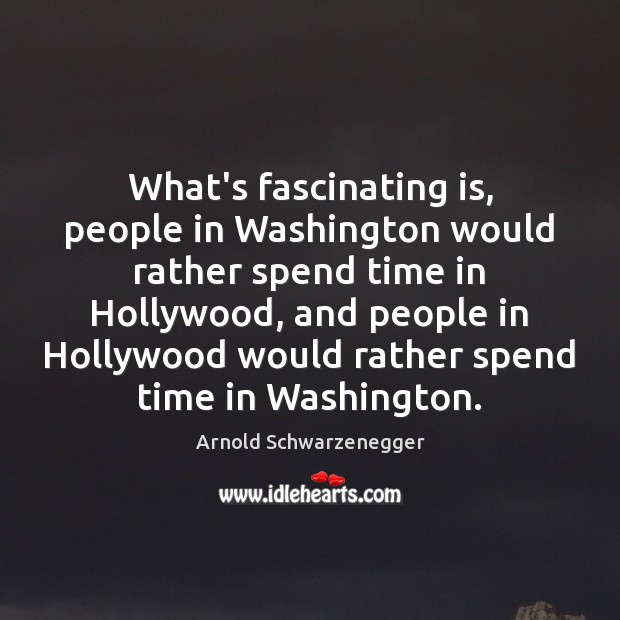 Image, What's fascinating is, people in Washington would rather spend time in Hollywood,