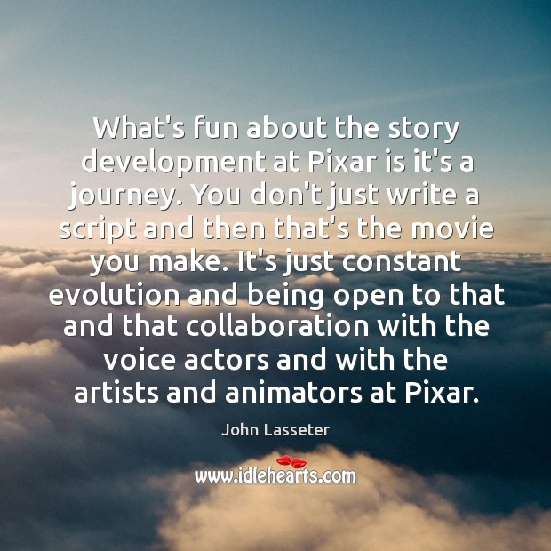 What's fun about the story development at Pixar is it's a journey. Image