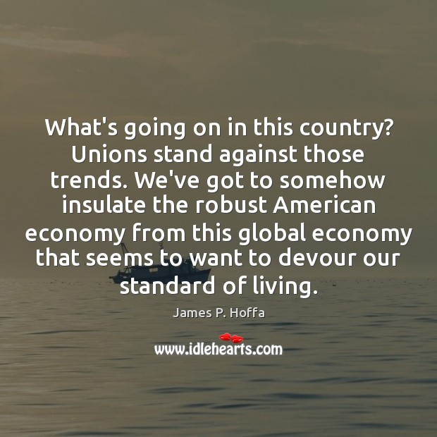 What's going on in this country? Unions stand against those trends. We've Image