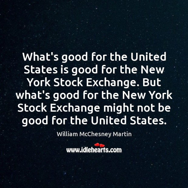 William McChesney Martin Picture Quote image saying: What's good for the United States is good for the New York