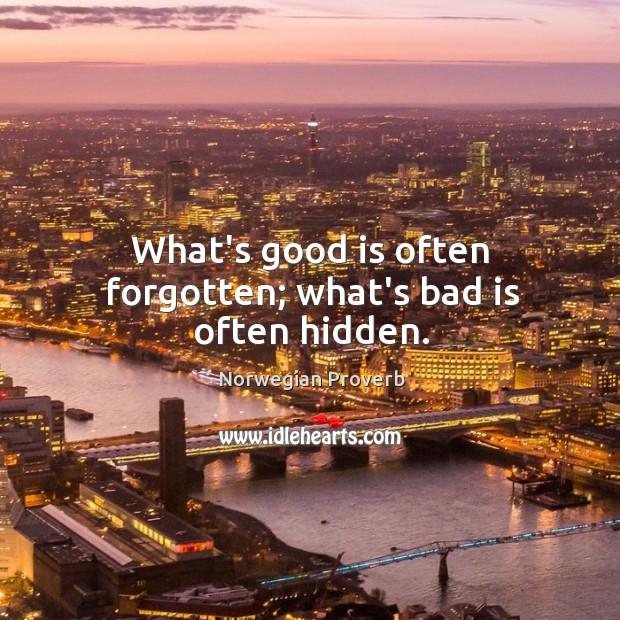 What's good is often forgotten; what's bad is often hidden. Norwegian Proverbs Image