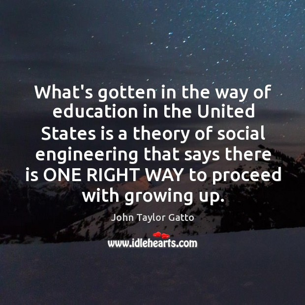 What's gotten in the way of education in the United States is John Taylor Gatto Picture Quote