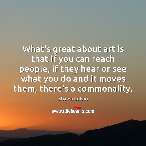 What's great about art is that if you can reach people, if Image