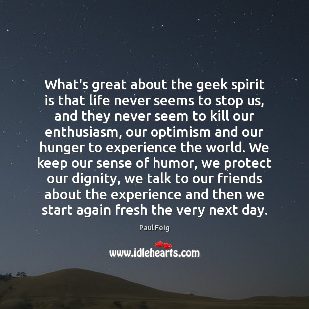 Image, What's great about the geek spirit is that life never seems to