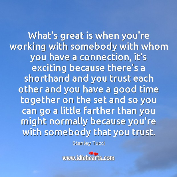 What's great is when you're working with somebody with whom you have Time Together Quotes Image