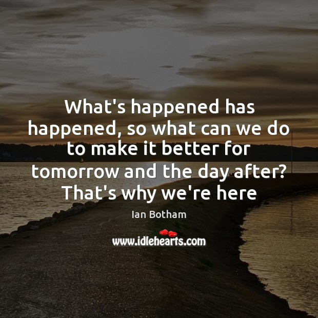 What's happened has happened, so what can we do to make it Image