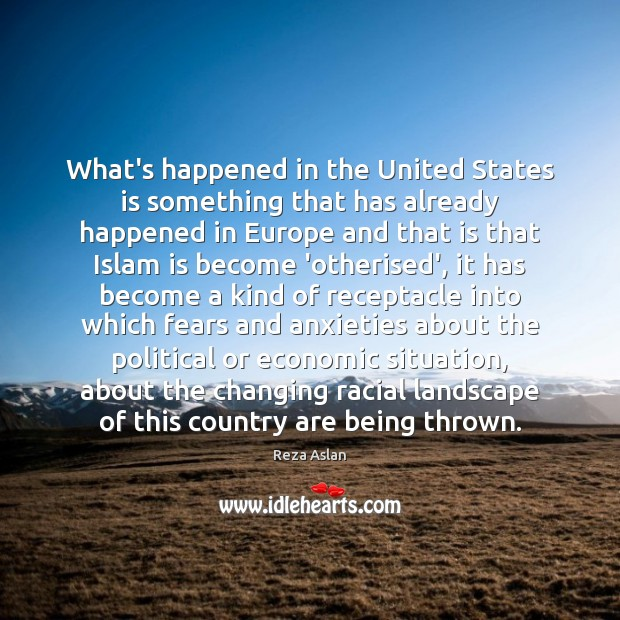 What's happened in the United States is something that has already happened Reza Aslan Picture Quote