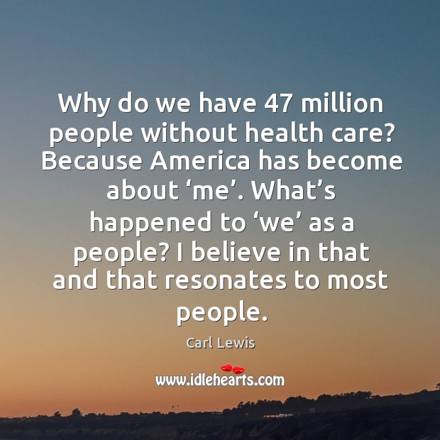 What's happened to 'we' as a people? I believe in that and that resonates to most people. Image
