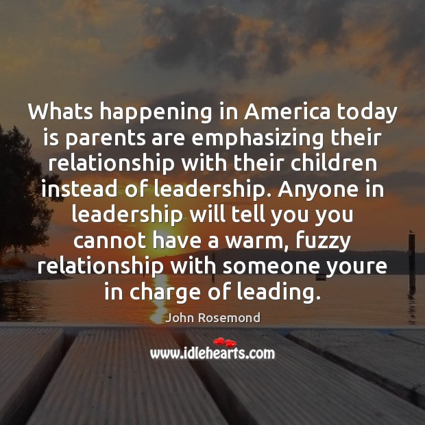 Whats happening in America today is parents are emphasizing their relationship with Image