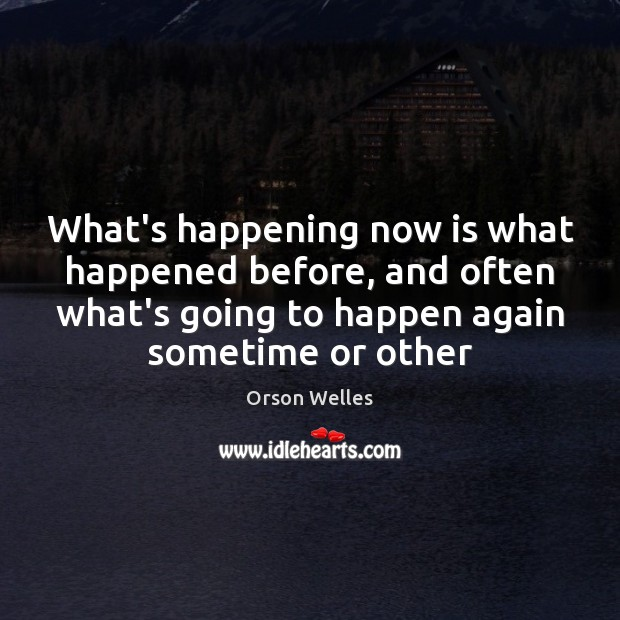 What's happening now is what happened before, and often what's going to Image