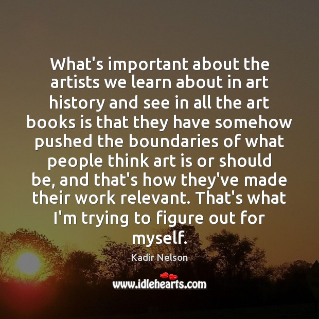 What's important about the artists we learn about in art history and Image