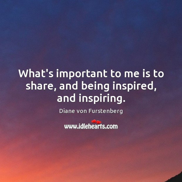 What's important to me is to share, and being inspired, and inspiring. Image