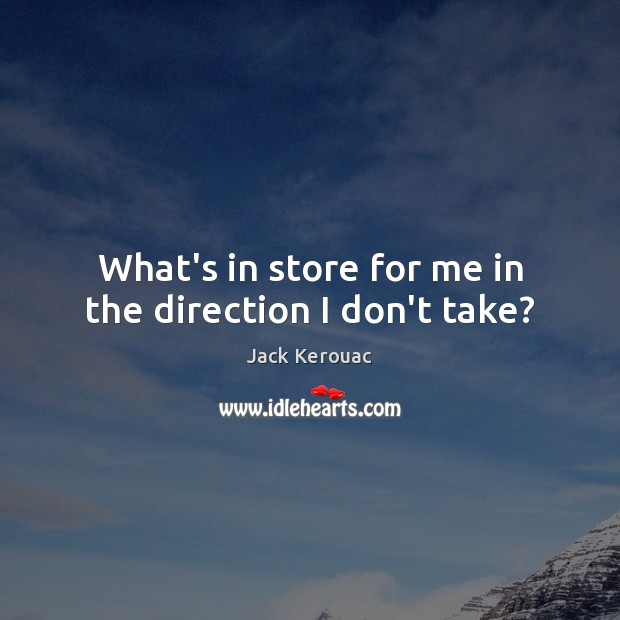 What's in store for me in the direction I don't take? Image
