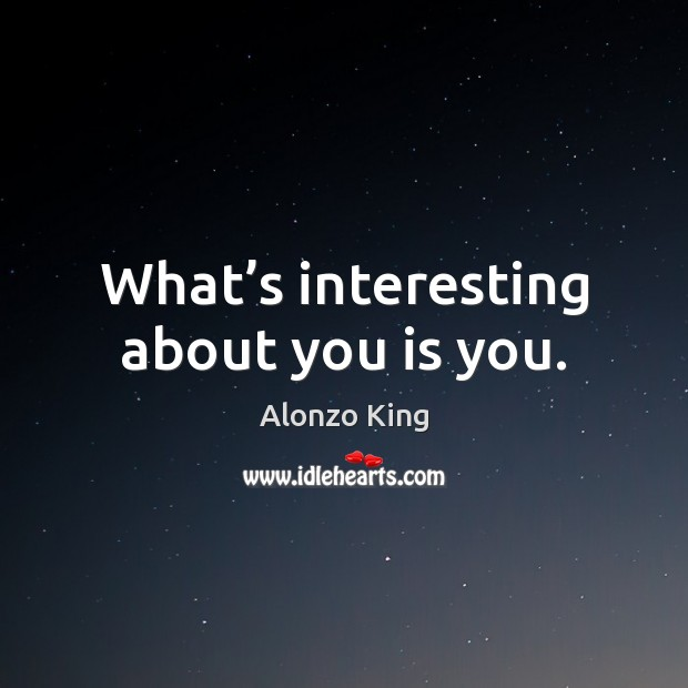 What's interesting about you is you. Image