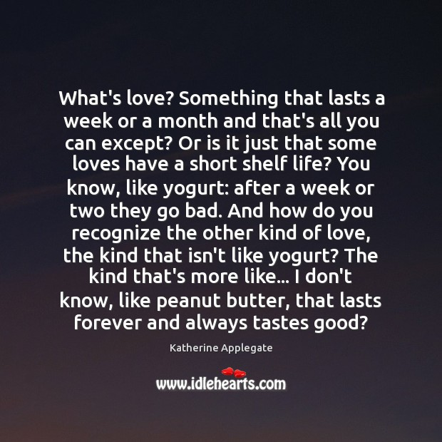 What's love? Something that lasts a week or a month and that's Image