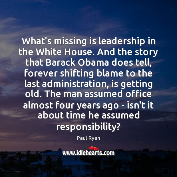 What's missing is leadership in the White House. And the story that Image