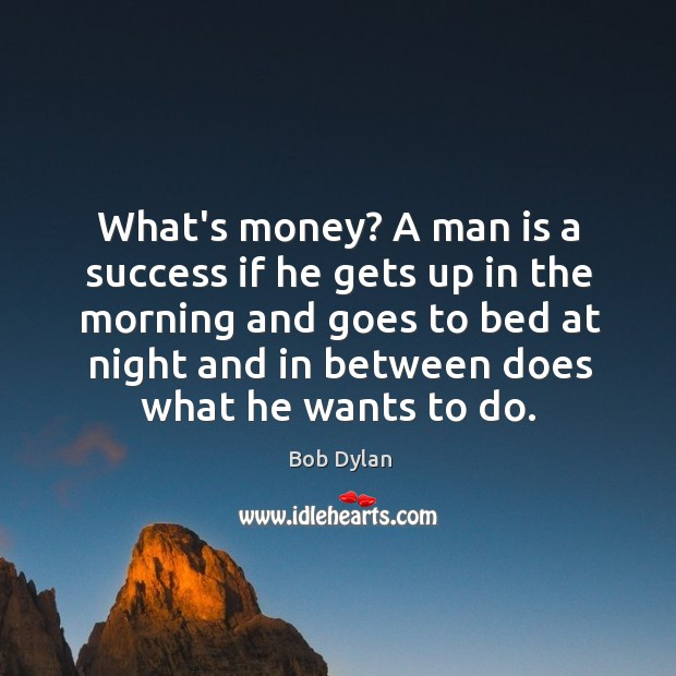 Image, What's money? A man is a success if he gets up in