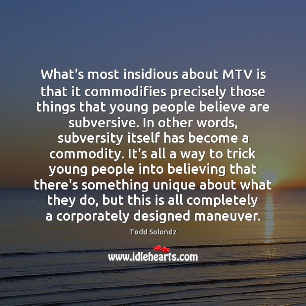 What's most insidious about MTV is that it commodifies precisely those things Image