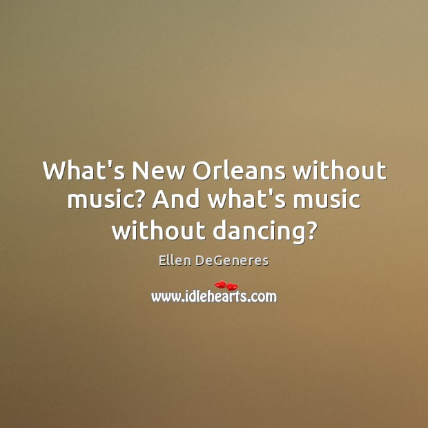 Image, What's New Orleans without music? And what's music without dancing?