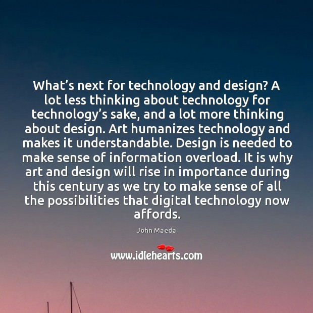 What's next for technology and design? A lot less thinking about John Maeda Picture Quote