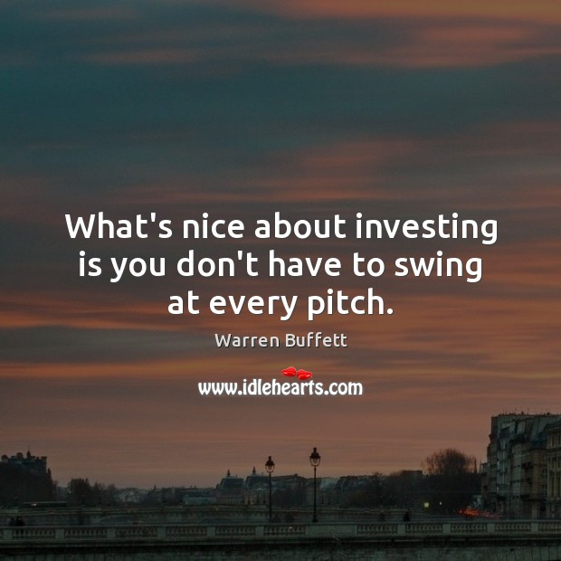 What's nice about investing is you don't have to swing at every pitch. Image