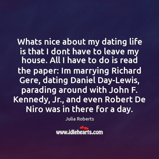 Whats nice about my dating life is that I dont have to Julia Roberts Picture Quote