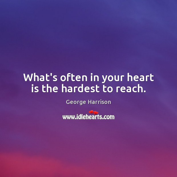 What's often in your heart is the hardest to reach. Image