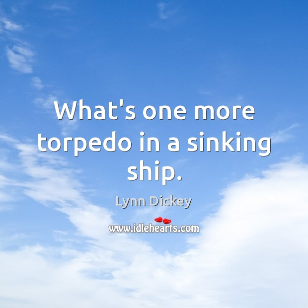 What's one more torpedo in a sinking ship. Image