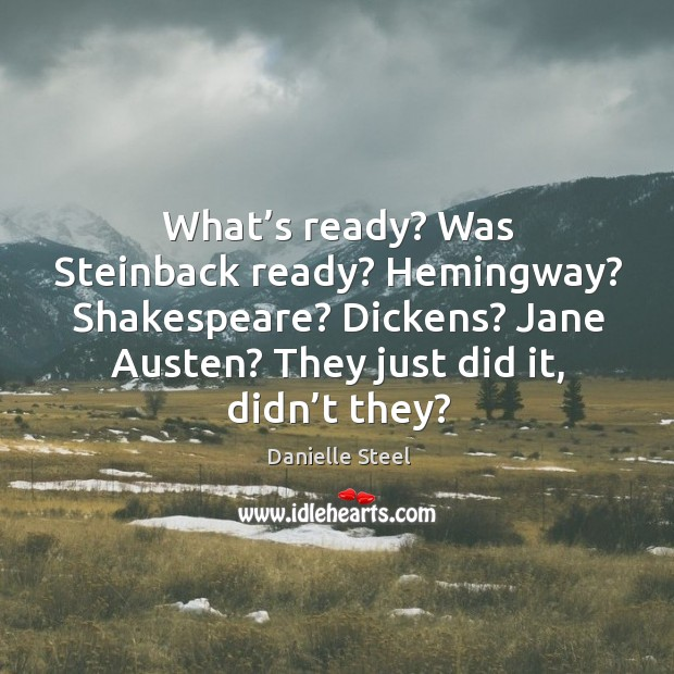 What's ready? Was Steinback ready? Hemingway? Shakespeare? Dickens? Jane Austen? They Image