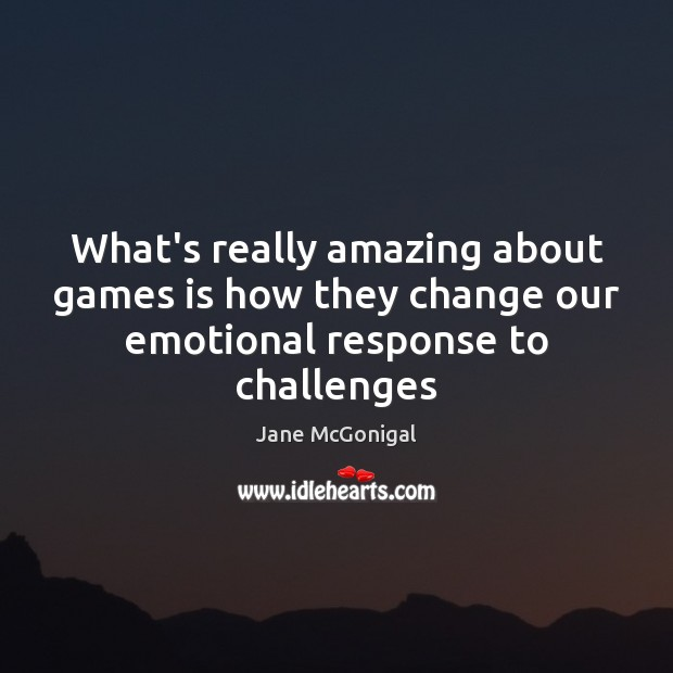 Image, What's really amazing about games is how they change our emotional response to challenges