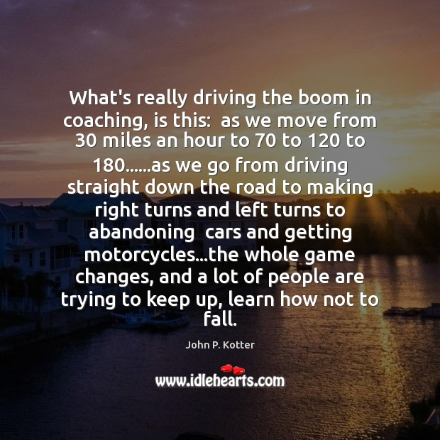 What's really driving the boom in coaching, is this:  as we move Driving Quotes Image